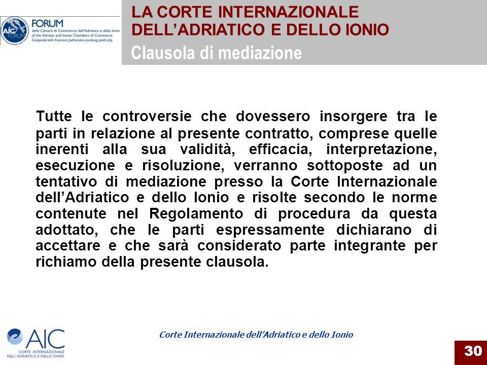 Corte Internazionale dellAdriatico e dello Ionio 30 Tutte le controversie che dovessero insorgere tra le parti in relazione al presente contratto, com