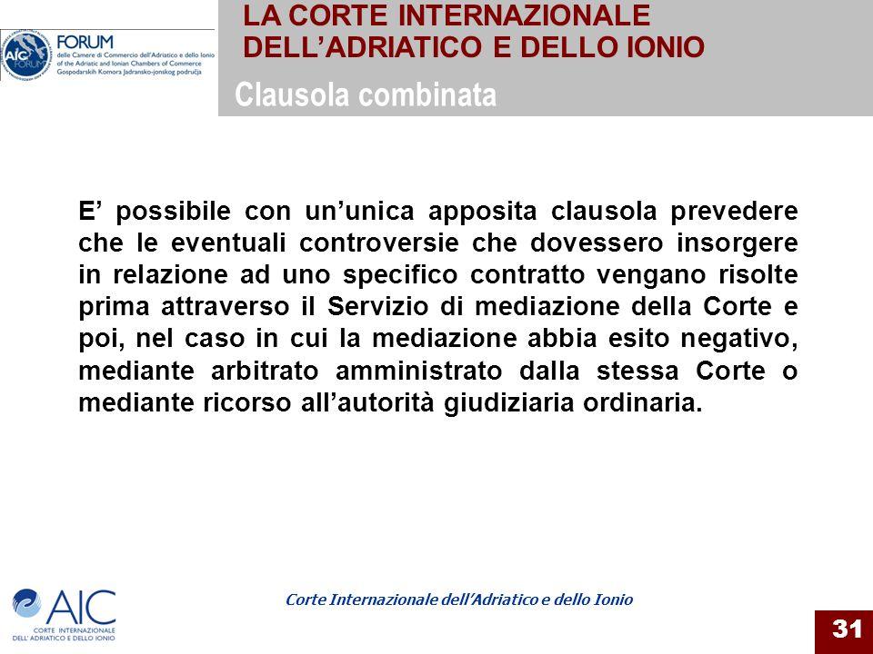 Corte Internazionale dellAdriatico e dello Ionio 31 E possibile con ununica apposita clausola prevedere che le eventuali controversie che dovessero in