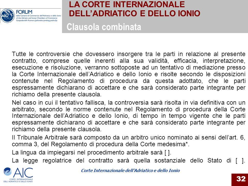 Corte Internazionale dellAdriatico e dello Ionio 32 Tutte le controversie che dovessero insorgere tra le parti in relazione al presente contratto, com