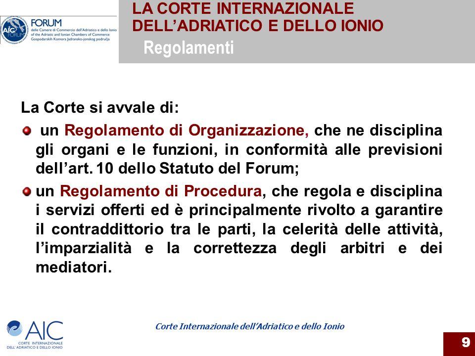 Corte Internazionale dellAdriatico e dello Ionio 9 La Corte si avvale di: un Regolamento di Organizzazione, che ne disciplina gli organi e le funzioni