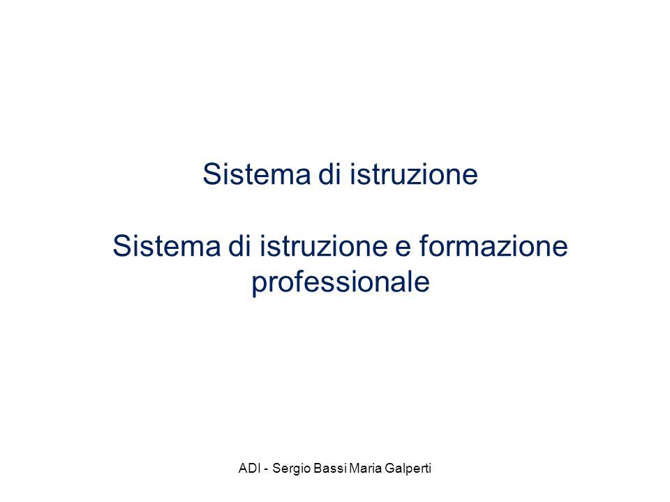 ADI - Sergio Bassi Maria Galperti Sistema di istruzione Sistema di istruzione e formazione professionale