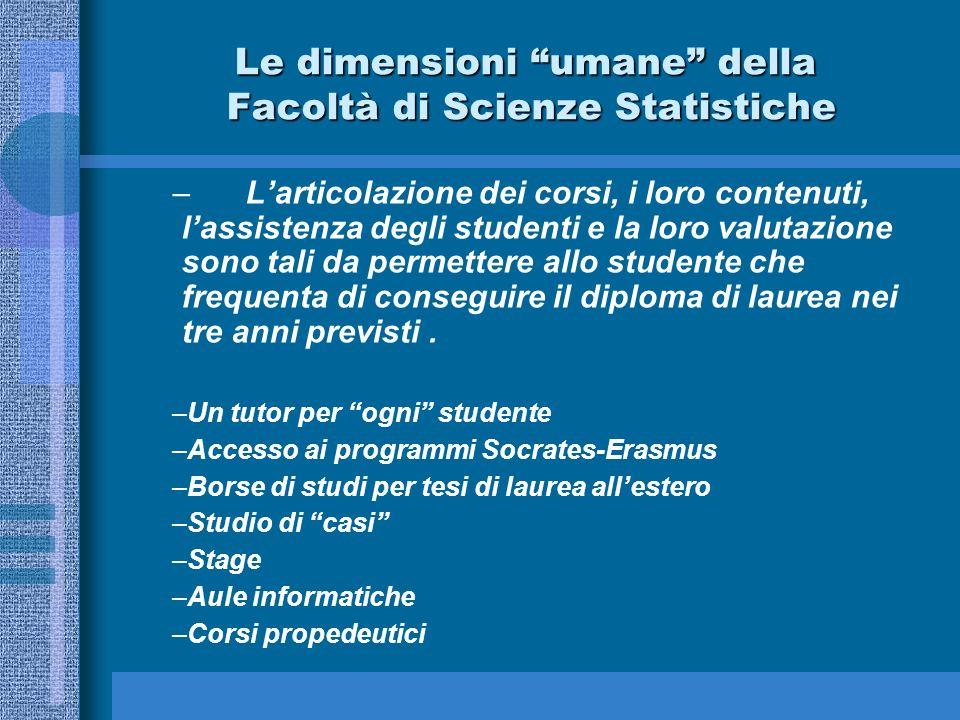 Le dimensioni umane della Facoltà di Scienze Statistiche –Larticolazione dei corsi, i loro contenuti, lassistenza degli studenti e la loro valutazione