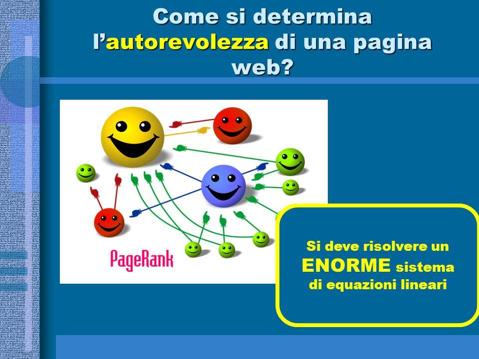 Come si determina lautorevolezza di una pagina web? Si deve risolvere un ENORME sistema di equazioni lineari