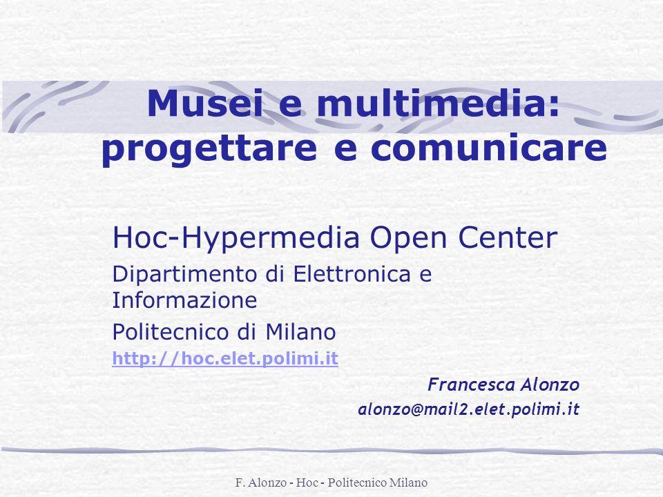 F. Alonzo - Hoc - Politecnico Milano Musei e multimedia: progettare e comunicare Hoc-Hypermedia Open Center Dipartimento di Elettronica e Informazione