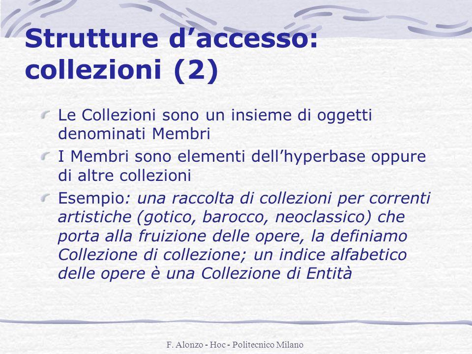 F. Alonzo - Hoc - Politecnico Milano Strutture daccesso: collezioni (2) Le Collezioni sono un insieme di oggetti denominati Membri I Membri sono eleme