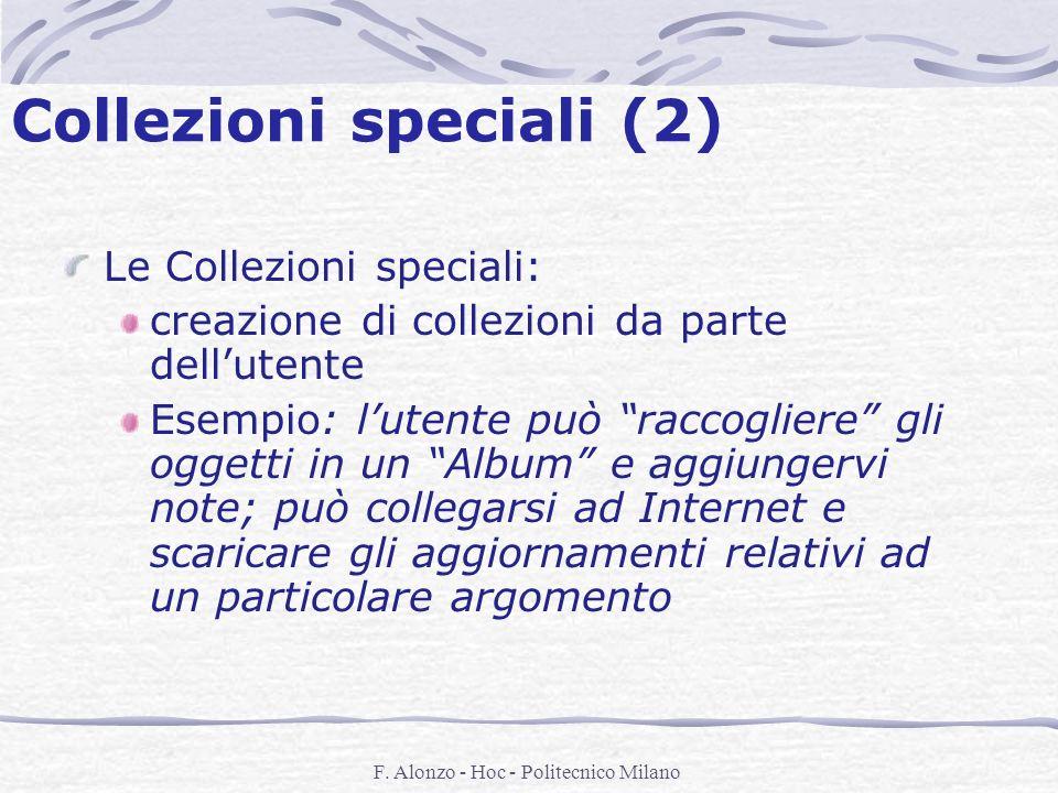 F. Alonzo - Hoc - Politecnico Milano Collezioni speciali (2) Le Collezioni speciali: creazione di collezioni da parte dellutente Esempio: lutente può