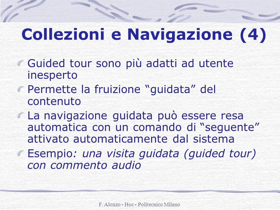 F. Alonzo - Hoc - Politecnico Milano Collezioni e Navigazione (4) Guided tour sono più adatti ad utente inesperto Permette la fruizione guidata del co