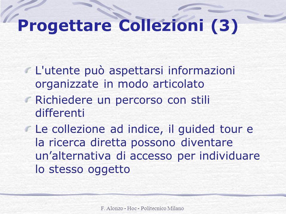 F. Alonzo - Hoc - Politecnico Milano Progettare Collezioni (3) L'utente può aspettarsi informazioni organizzate in modo articolato Richiedere un perco