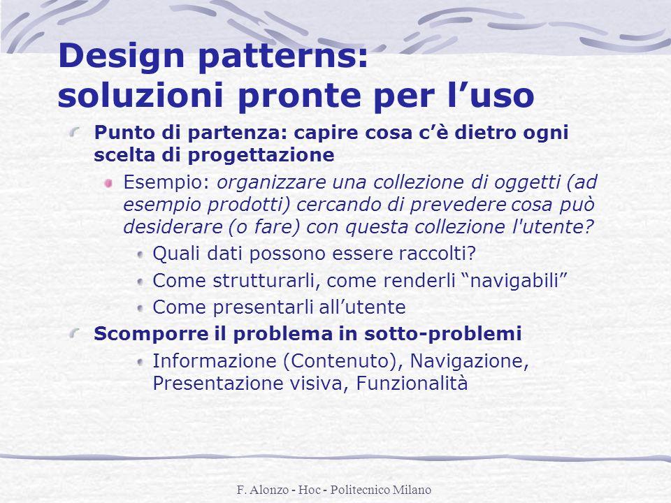 F. Alonzo - Hoc - Politecnico Milano Design patterns: soluzioni pronte per luso Punto di partenza: capire cosa cè dietro ogni scelta di progettazione