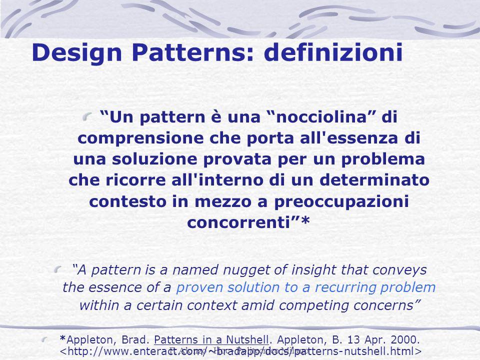 F. Alonzo - Hoc - Politecnico Milano Design Patterns: definizioni Un pattern è una nocciolina di comprensione che porta all'essenza di una soluzione p