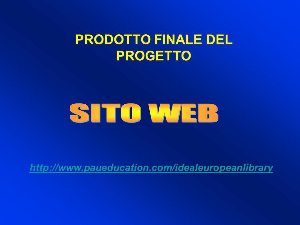 PRODOTTO FINALE DEL PROGETTO http://www.paueducation.com/idealeuropeanlibrary