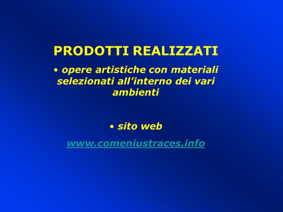 PRODOTTI REALIZZATI opere artistiche con materiali selezionati allinterno dei vari ambienti sito web www.comeniustraces.info