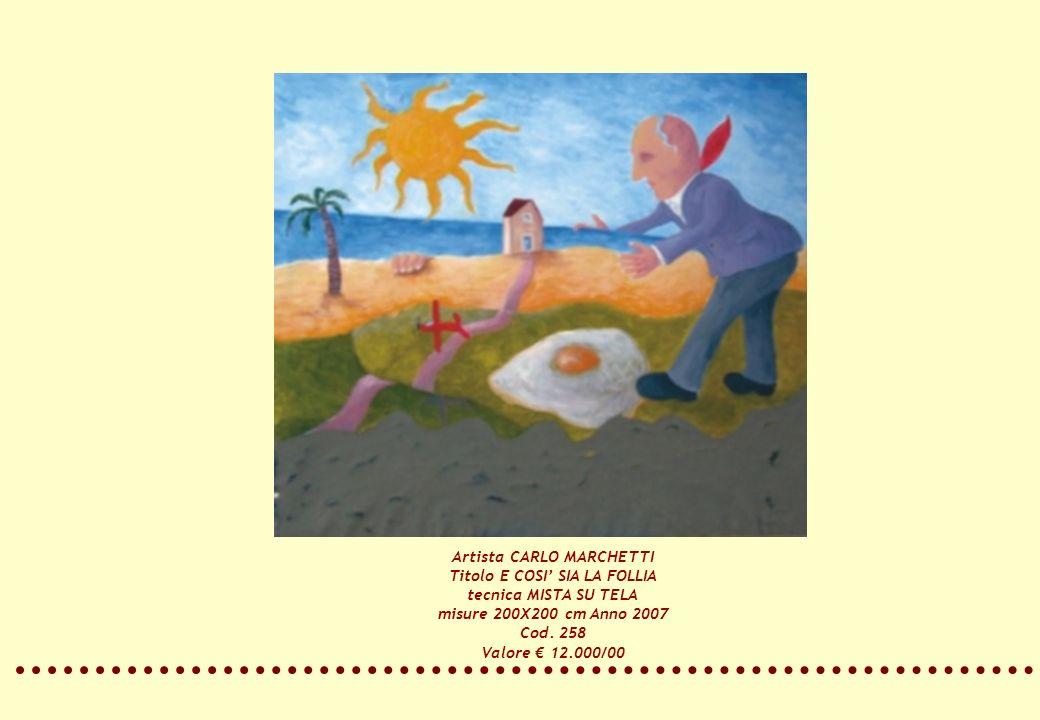 Artista CARLO MARCHETTI Titolo E COSI SIA LA FOLLIA tecnica MISTA SU TELA misure 200X200 cm Anno 2007 Cod. 258 Valore 12.000/00