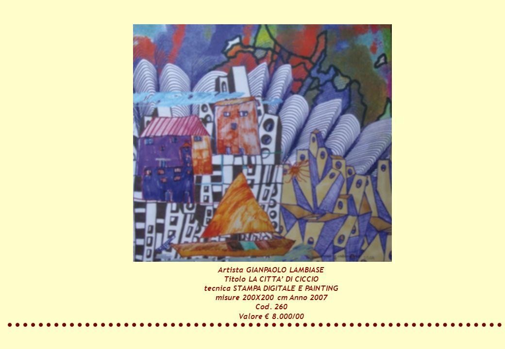 Artista GIANPAOLO LAMBIASE Titolo LA CITTA DI CICCIO tecnica STAMPA DIGITALE E PAINTING misure 200X200 cm Anno 2007 Cod. 260 Valore 8.000/00