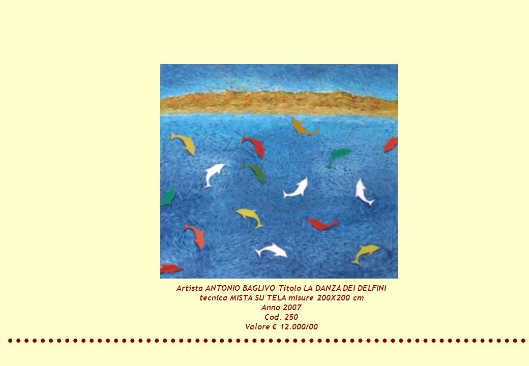 Artista ANTONIO BAGLIVO Titolo LA DANZA DEI DELFINI tecnica MISTA SU TELA misure 200X200 cm Anno 2007 Cod. 250 Valore 12.000/00