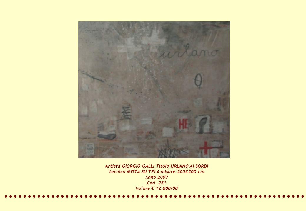 Artista GIORGIO GALLI Titolo URLANO AI SORDI tecnica MISTA SU TELA misure 200X200 cm Anno 2007 Cod. 251 Valore 12.000/00