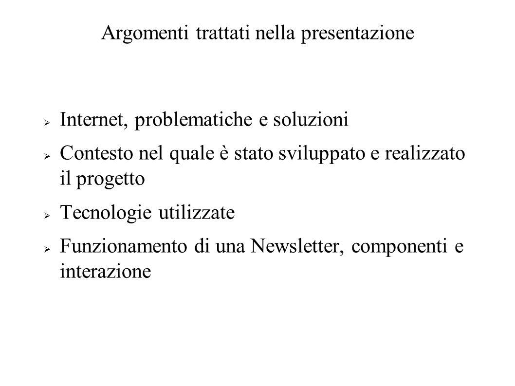 Argomenti trattati nella presentazione Internet, problematiche e soluzioni Contesto nel quale è stato sviluppato e realizzato il progetto Tecnologie utilizzate Funzionamento di una Newsletter, componenti e interazione