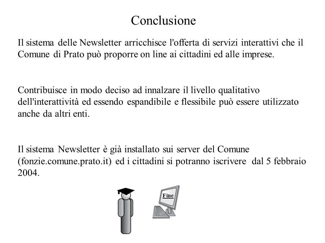 Conclusione Il sistema delle Newsletter arricchisce l offerta di servizi interattivi che il Comune di Prato può proporre on line ai cittadini ed alle imprese.