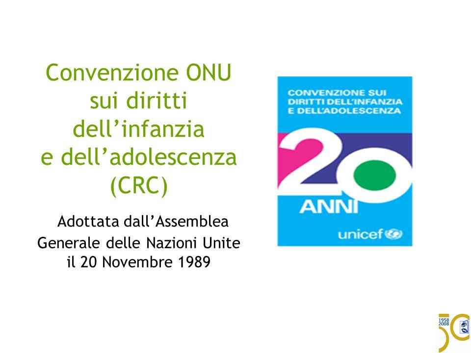 Convenzione ONU sui diritti dellinfanzia e delladolescenza (CRC) Adottata dallAssemblea Generale delle Nazioni Unite il 20 Novembre 1989