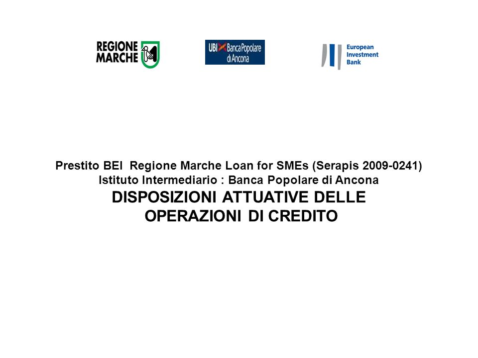 Prestito BEI Regione Marche Loan for SMEs (Serapis 2009-0241) Istituto Intermediario : Banca Popolare di Ancona DISPOSIZIONI ATTUATIVE DELLE OPERAZION