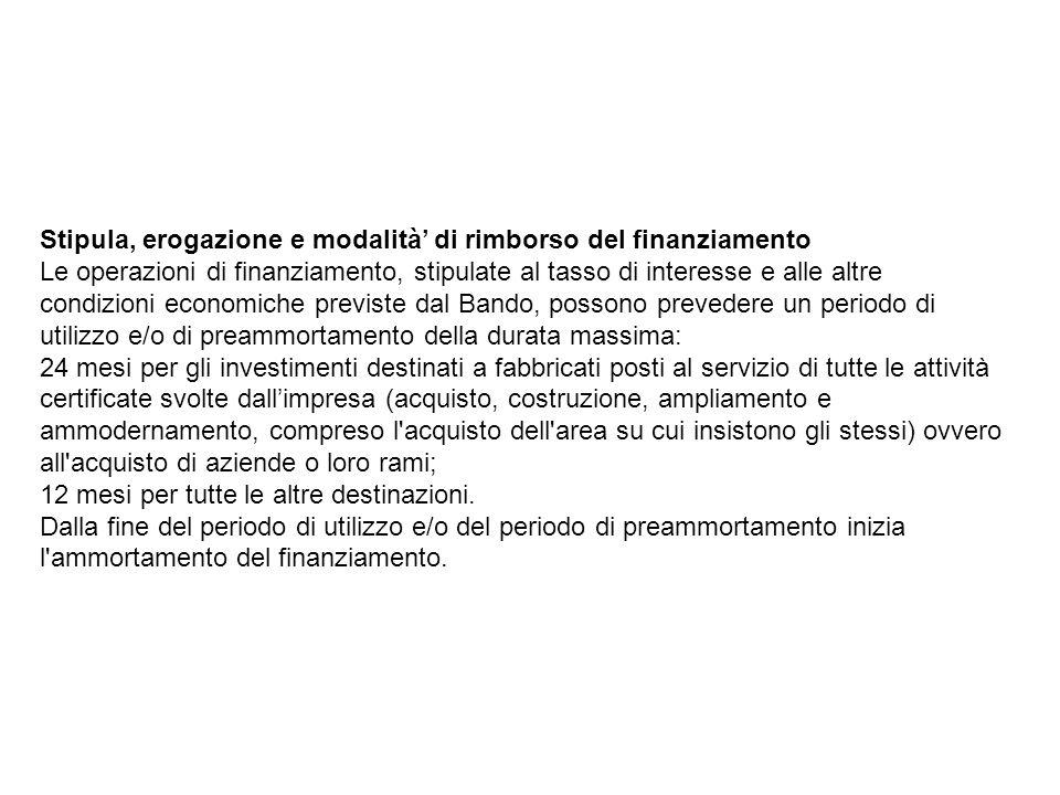 Stipula, erogazione e modalità di rimborso del finanziamento Le operazioni di finanziamento, stipulate al tasso di interesse e alle altre condizioni e