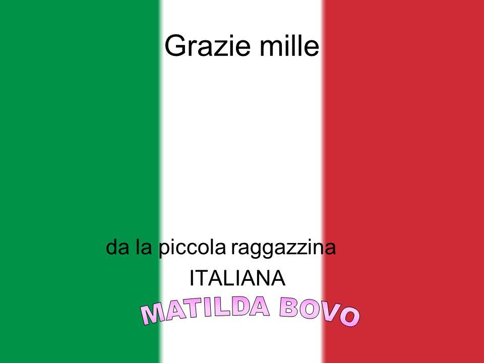 Grazie mille da la piccola raggazzina ITALIANA