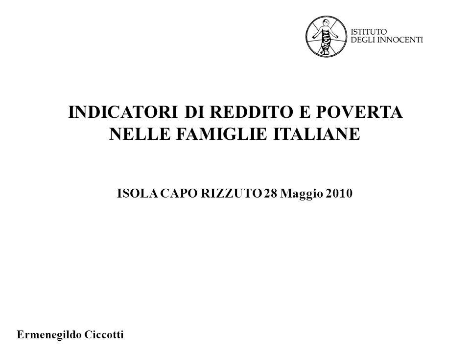 INDICATORI DI REDDITO E POVERTA NELLE FAMIGLIE ITALIANE ISOLA CAPO RIZZUTO 28 Maggio 2010 Ermenegildo Ciccotti
