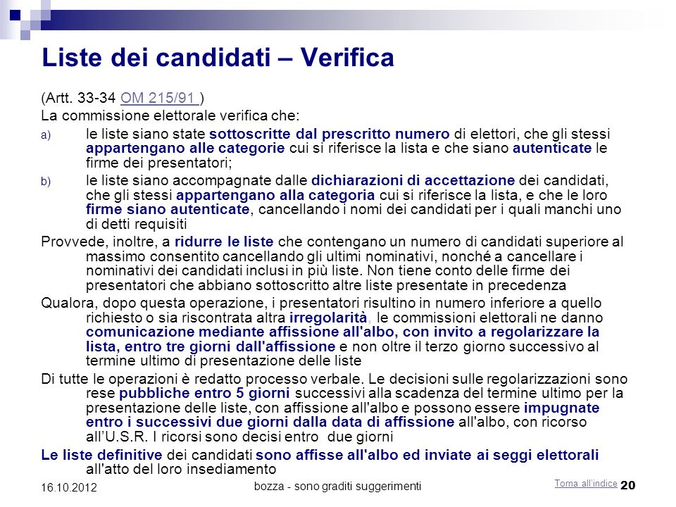 bozza - sono graditi suggerimenti 20 16.10.2012 Liste dei candidati – Verifica (Artt. 33-34 OM 215/91 )OM 215/91 La commissione elettorale verifica ch