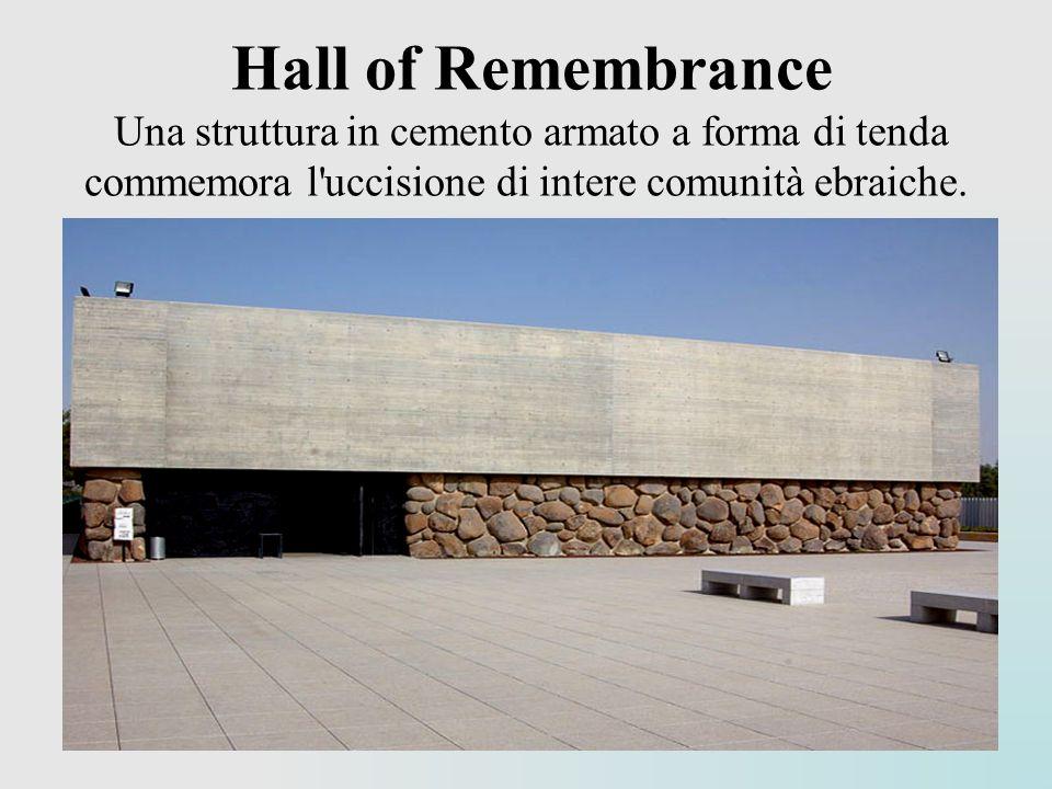 Hall of Remembrance Una struttura in cemento armato a forma di tenda commemora l'uccisione di intere comunità ebraiche.