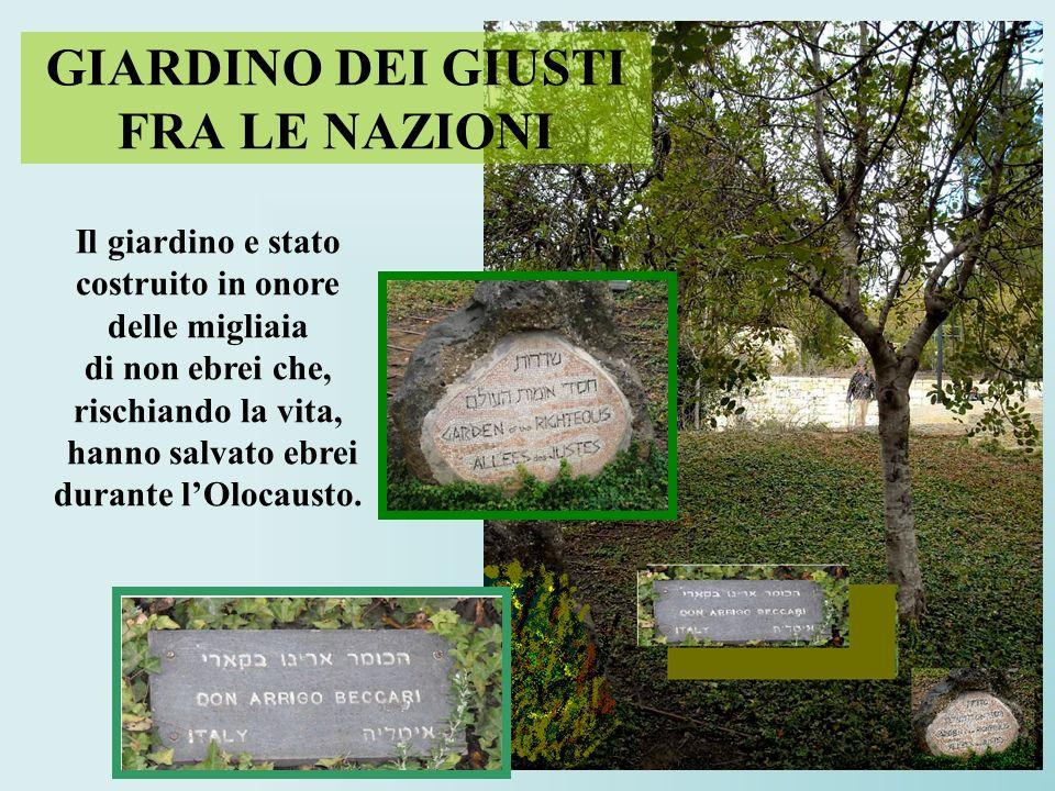 GIARDINO DEI GIUSTI FRA LE NAZIONI Il giardino e stato costruito in onore delle migliaia di non ebrei che, rischiando la vita, hanno salvato ebrei dur