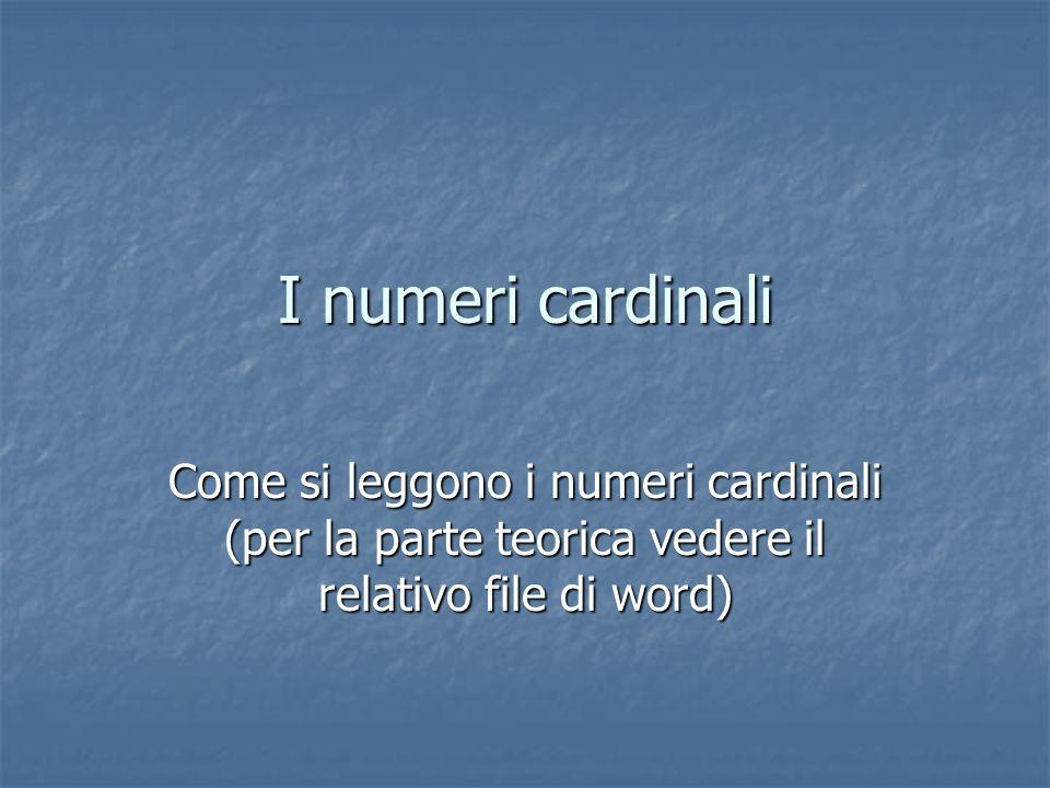 I numeri cardinali Come si leggono i numeri cardinali (per la parte teorica vedere il relativo file di word)