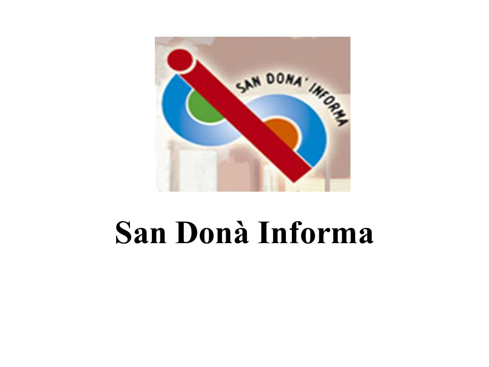 San Donà Informa… i cittadini garantendo: - il diritto di accesso agli atti, alle informazioni e ai documenti amministrativi - la diffusione delle informazioni