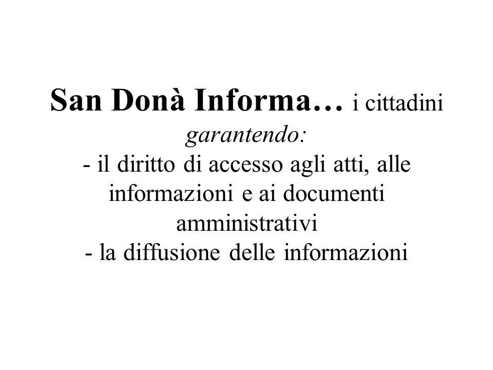San Donà Informa… i cittadini garantendo: - il diritto di accesso agli atti, alle informazioni e ai documenti amministrativi - la diffusione delle inf