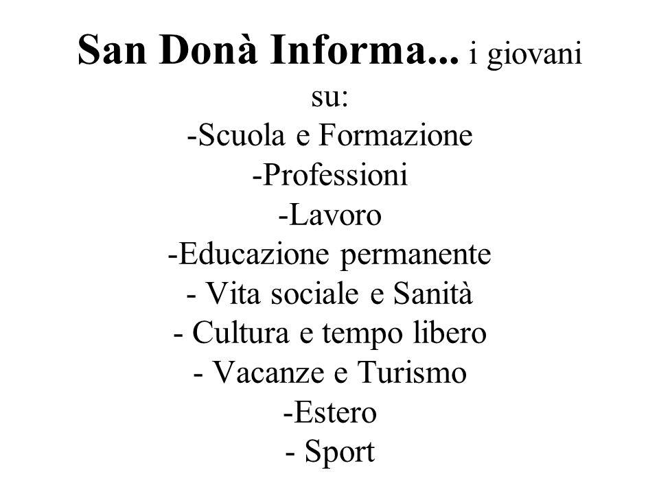 San Donà Informa... i giovani su: -Scuola e Formazione -Professioni -Lavoro -Educazione permanente - Vita sociale e Sanità - Cultura e tempo libero -