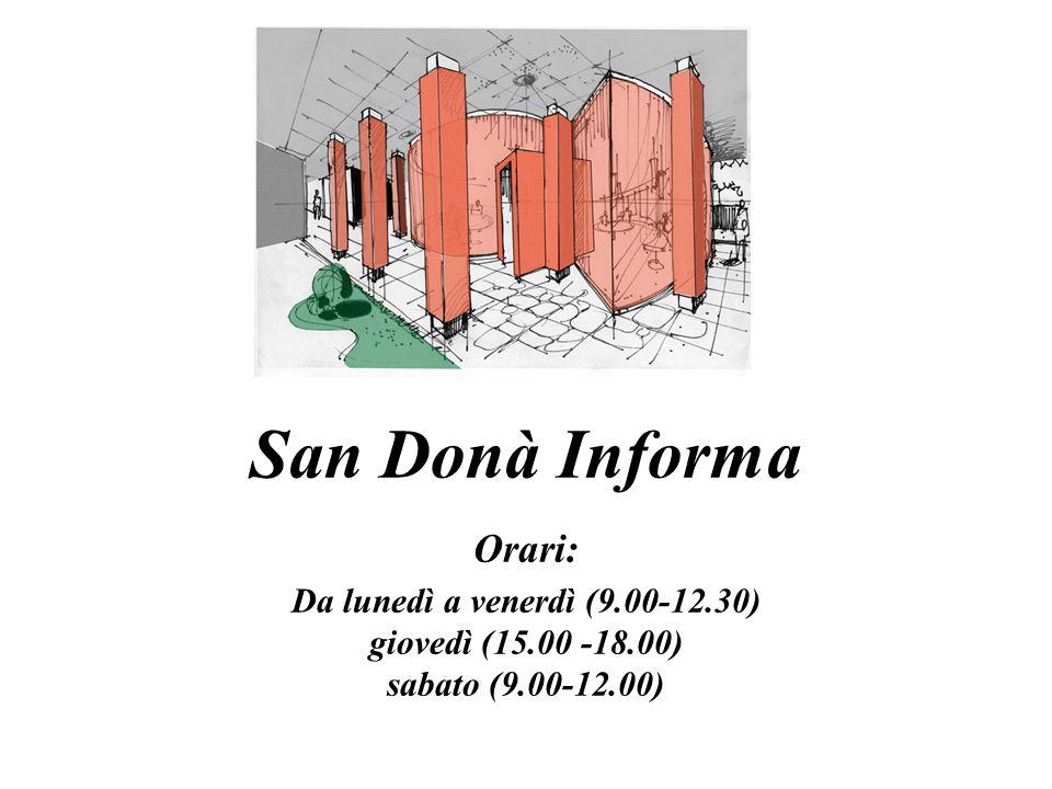 San Donà Informa Orari: Da lunedì a venerdì (9.00-12.30) giovedì (15.00 -18.00) sabato (9.00-12.00)