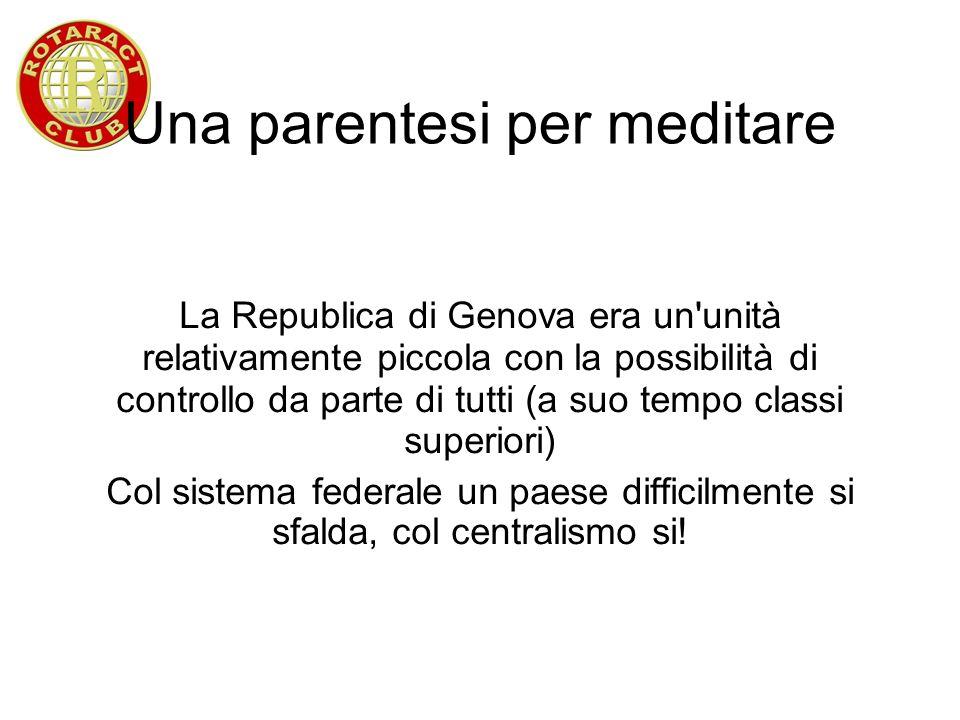 Una parentesi per meditare La Republica di Genova era un'unità relativamente piccola con la possibilità di controllo da parte di tutti (a suo tempo cl