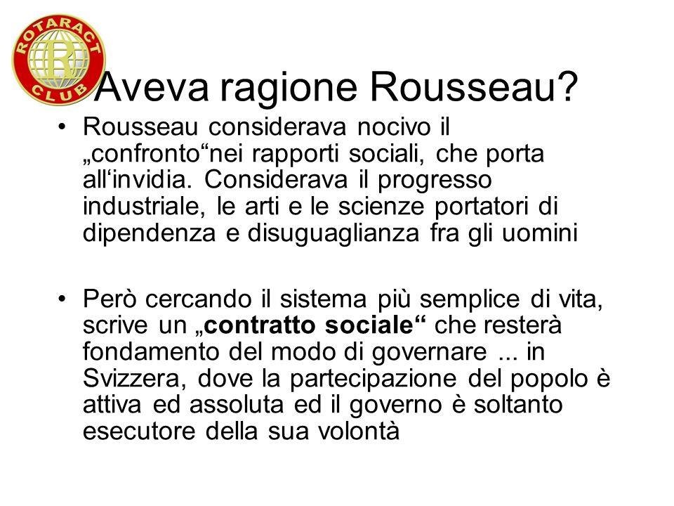 Aveva ragione Rousseau? Rousseau considerava nocivo il confrontonei rapporti sociali, che porta allinvidia. Considerava il progresso industriale, le a