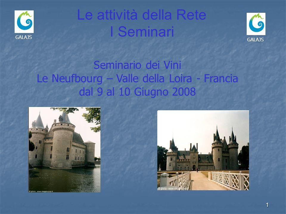 1 GALAJS Le attività della Rete I Seminari Seminario dei Vini Le Neufbourg – Valle della Loira - Francia dal 9 al 10 Giugno 2008