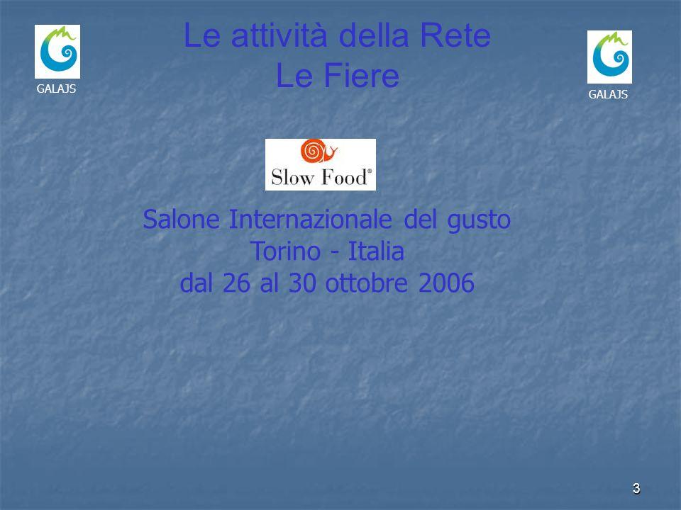 3 GALAJS Le attività della Rete Le Fiere Salone Internazionale del gusto Torino - Italia dal 26 al 30 ottobre 2006