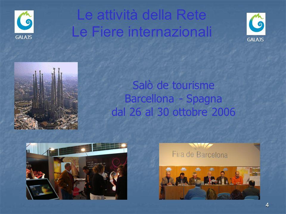 4 GALAJS Le attività della Rete Le Fiere internazionali Salò de tourisme Barcellona - Spagna dal 26 al 30 ottobre 2006