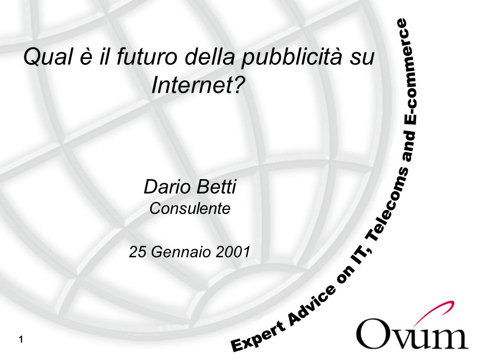 1 Qual è il futuro della pubblicità su Internet? Dario Betti Consulente 25 Gennaio 2001