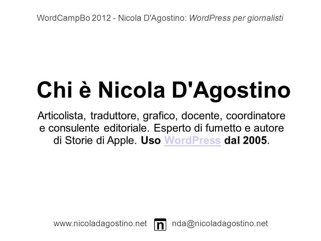 Strumenti Soluzioni Idee www.nicoladagostino.net nda@nicoladagostino.net WordCampBo 2012 - Nicola D Agostino: WordPress per giornalisti scrivere sia per la carta che per il web andare oltre il semplice post scrivere con gli altri lavorare nella nuvola WordPress come archivio e hub