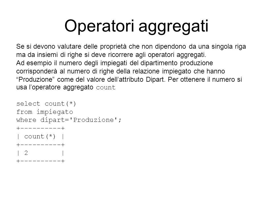 Operatori aggregati Se si devono valutare delle proprietà che non dipendono da una singola riga ma da insiemi di righe si deve ricorrere agli operator