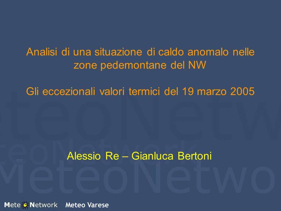 Analisi di una situazione di caldo anomalo nelle zone pedemontane del NW Gli eccezionali valori termici del 19 marzo 2005 Alessio Re – Gianluca Berton