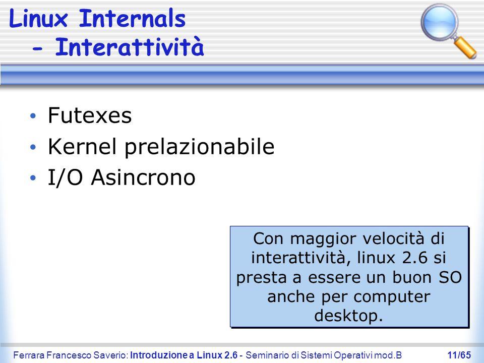 Ferrara Francesco Saverio: Introduzione a Linux 2.6 - Seminario di Sistemi Operativi mod.B11/65 Linux Internals - Interattività Futexes Kernel prelazi