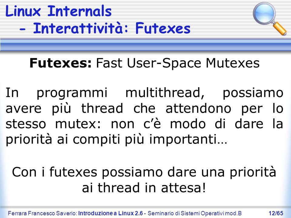 Ferrara Francesco Saverio: Introduzione a Linux 2.6 - Seminario di Sistemi Operativi mod.B12/65 Linux Internals - Interattività: Futexes Futexes: Fast