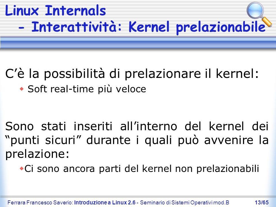 Ferrara Francesco Saverio: Introduzione a Linux 2.6 - Seminario di Sistemi Operativi mod.B13/65 Linux Internals - Interattività: Kernel prelazionabile