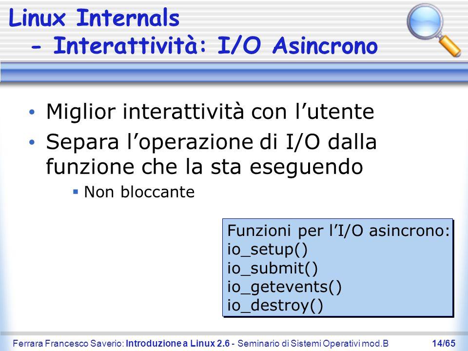 Ferrara Francesco Saverio: Introduzione a Linux 2.6 - Seminario di Sistemi Operativi mod.B14/65 Linux Internals - Interattività: I/O Asincrono Miglior