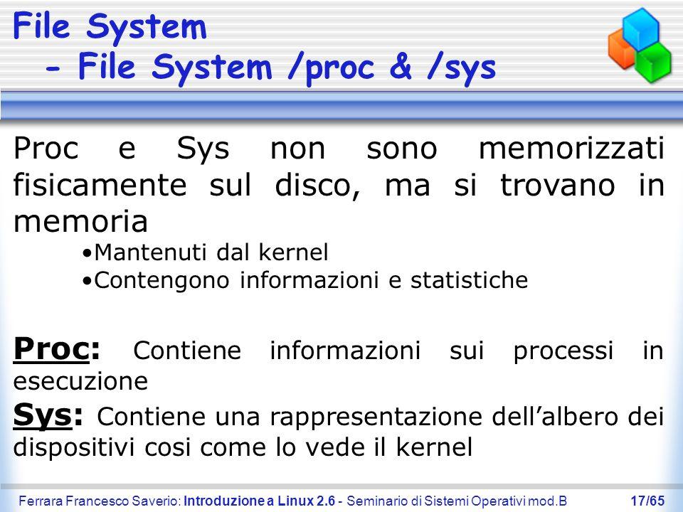 Ferrara Francesco Saverio: Introduzione a Linux 2.6 - Seminario di Sistemi Operativi mod.B17/65 File System - File System /proc & /sys Proc e Sys non
