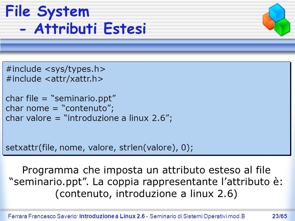 Ferrara Francesco Saverio: Introduzione a Linux 2.6 - Seminario di Sistemi Operativi mod.B23/65 File System - Attributi Estesi #include char file = se